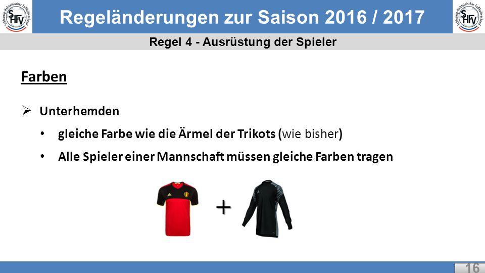 Regeländerungen zur Saison 2016 / 2017 Regel 4 - Ausrüstung der Spieler 16 Farben  Unterhemden gleiche Farbe wie die Ärmel der Trikots (wie bisher) Alle Spieler einer Mannschaft müssen gleiche Farben tragen