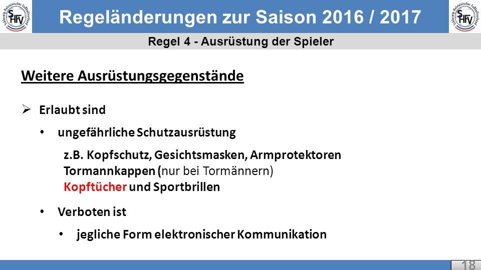 Regeländerungen zur Saison 2016 / 2017 Regel 4 - Ausrüstung der Spieler 18 Weitere Ausrüstungsgegenstände  Erlaubt sind ungefährliche Schutzausrüstung z.B.