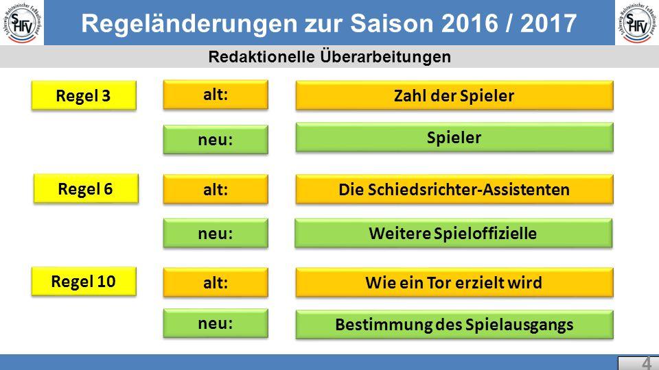 Regeländerungen zur Saison 2016 / 2017 Regel 1 - Spielfeld 5 5 Logos und Embleme:  Vereins-/Verbandsembleme sind auf den Fahnen der Fahnenstangen erlaubt, nicht aber Werbeaufdrucke