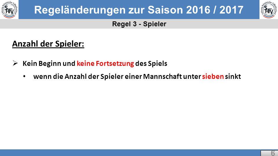 Regeländerungen zur Saison 2016 / 2017 Regel 5 - Schiedsrichter 27 Signale des Schiedsrichters  Vorteilsanzeige mit zwei oder einem Arm(en) möglich