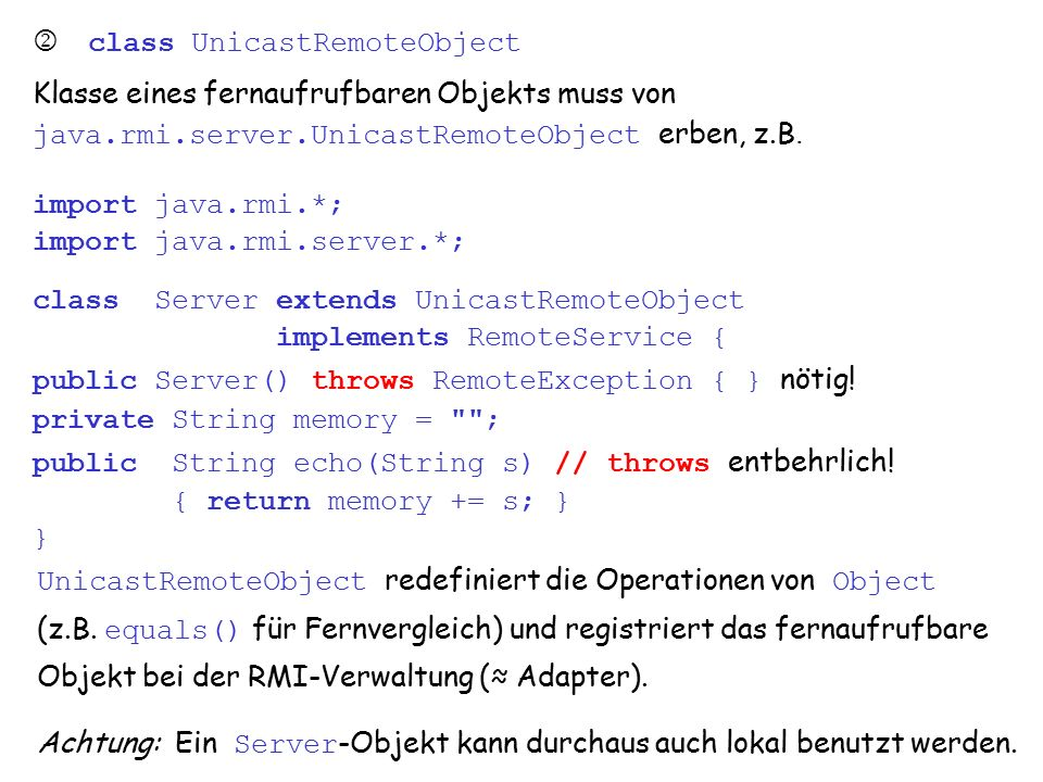 vs8.1.5 3  class UnicastRemoteObject Klasse eines fernaufrufbaren Objekts muss von java.rmi.server.UnicastRemoteObject erben, z.B.