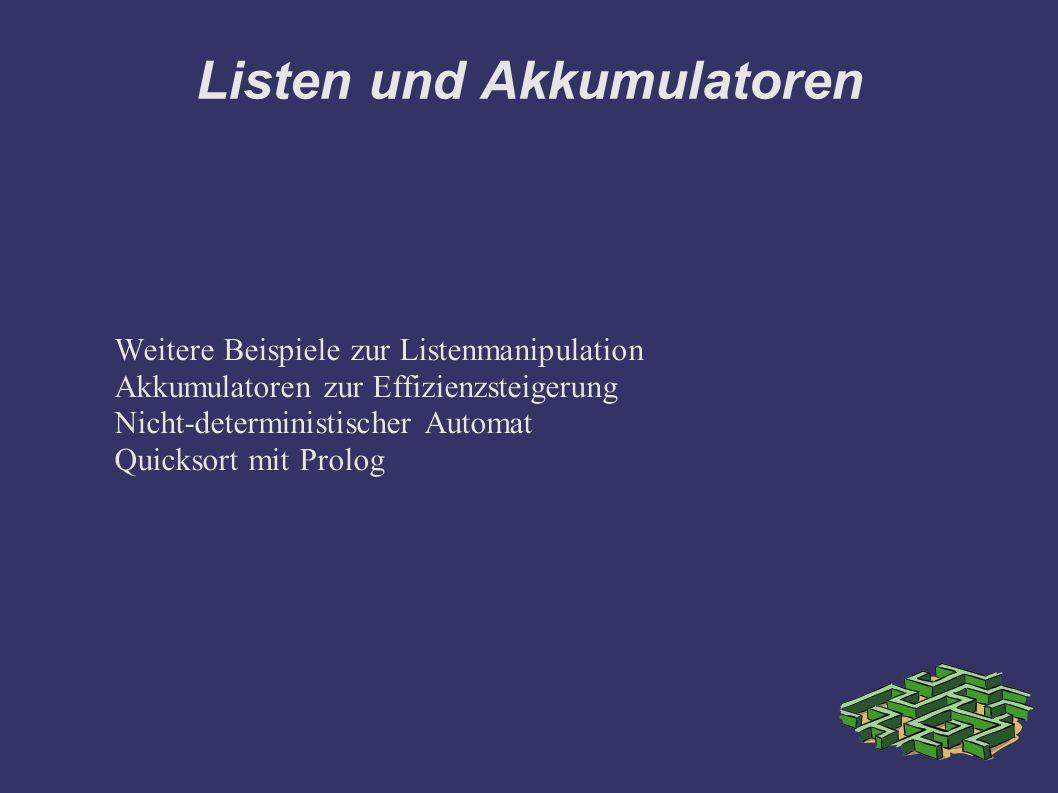 Listen und Akkumulatoren Weitere Beispiele zur Listenmanipulation Akkumulatoren zur Effizienzsteigerung Nicht-deterministischer Automat Quicksort mit