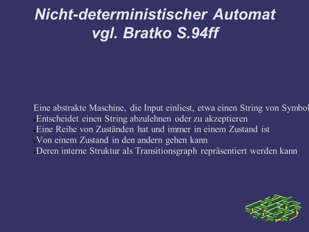 Nicht-deterministischer Automat vgl. Bratko S.94ff Eine abstrakte Maschine, die Input einliest, etwa einen String von Symbolen und die ● Entscheidet e