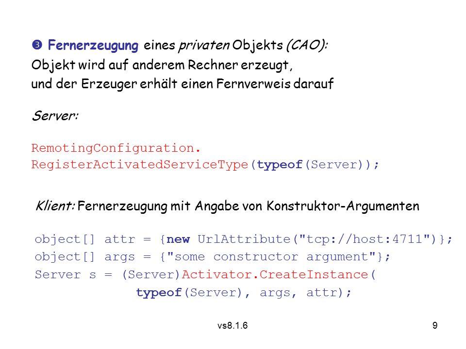 9 vs8.1.6  Fernerzeugung eines privaten Objekts (CAO): Objekt wird auf anderem Rechner erzeugt, und der Erzeuger erhält einen Fernverweis darauf Server: RemotingConfiguration.