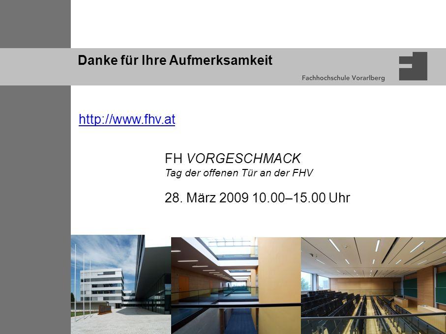 Danke für Ihre Aufmerksamkeit http://www.fhv.at FH VORGESCHMACK Tag der offenen Tür an der FHV 28. März 2009 10.00–15.00 Uhr