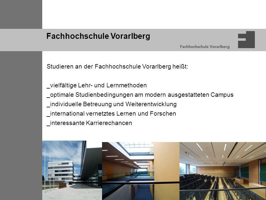 Fachhochschule Vorarlberg Studieren an der Fachhochschule Vorarlberg heißt: _vielfältige Lehr- und Lernmethoden _optimale Studienbedingungen am modern