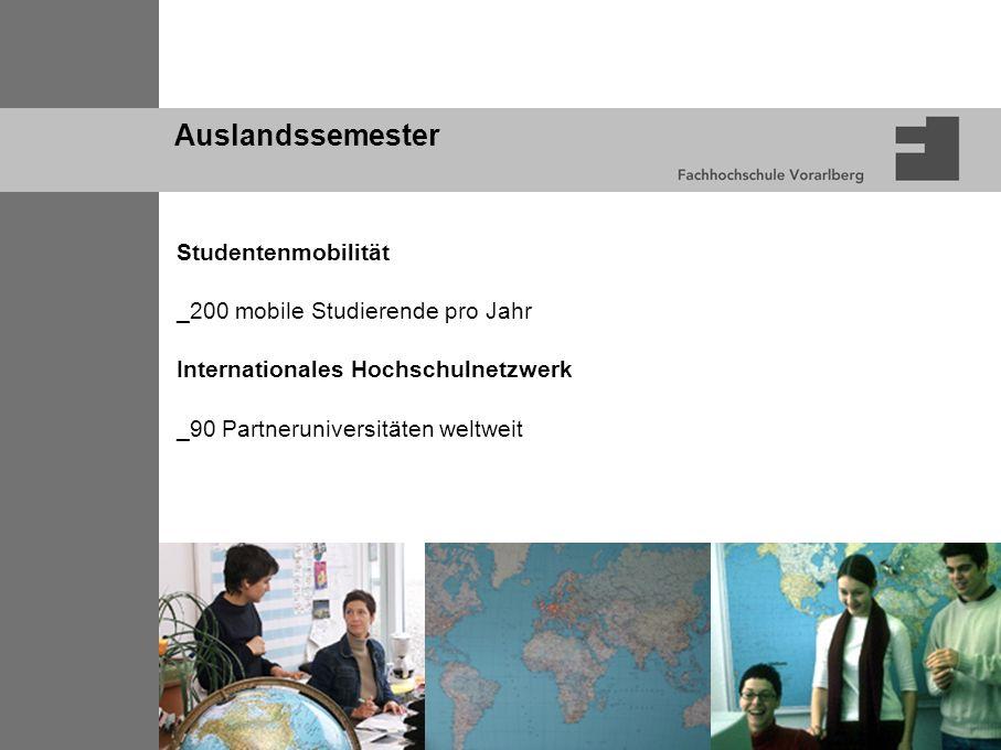 Auslandssemester Studentenmobilität _200 mobile Studierende pro Jahr Internationales Hochschulnetzwerk _90 Partneruniversitäten weltweit