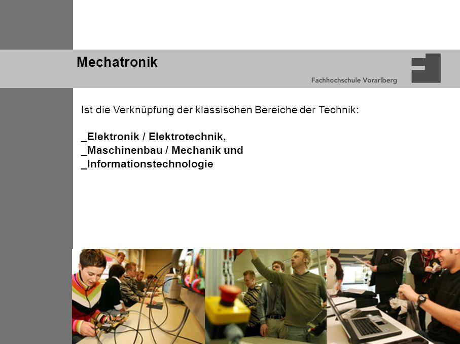 Ist die Verknüpfung der klassischen Bereiche der Technik: _Elektronik / Elektrotechnik, _Maschinenbau / Mechanik und _Informationstechnologie Mechatronik