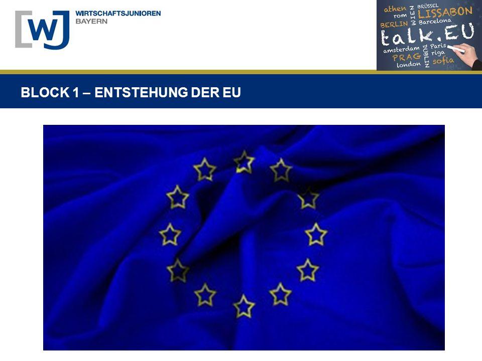 BLOCK 1 – ENTSTEHUNG DER EU