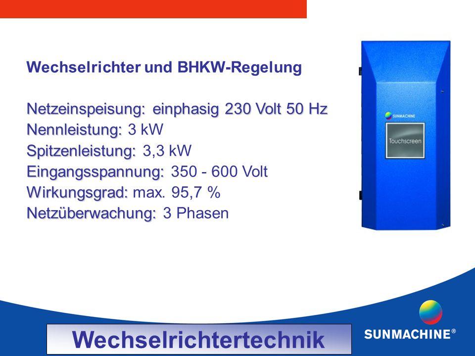 Wechselrichter und BHKW-Regelung Netzeinspeisung: einphasig 230 Volt 50 Hz Nennleistung: Nennleistung: 3 kW Spitzenleistung: Spitzenleistung: 3,3 kW Eingangsspannung: Eingangsspannung: 350 - 600 Volt Wirkungsgrad: Wirkungsgrad: max.