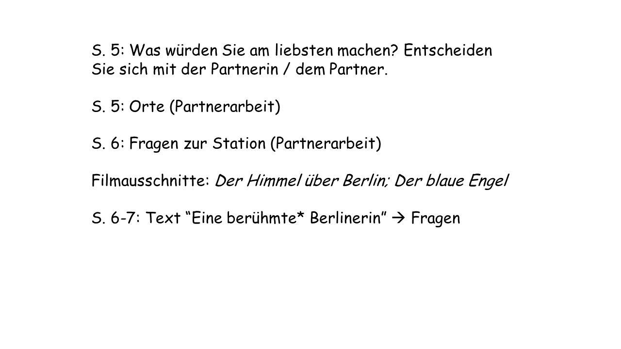 S. 5: Was würden Sie am liebsten machen? Entscheiden Sie sich mit der Partnerin / dem Partner. S. 5: Orte (Partnerarbeit) S. 6: Fragen zur Station (Pa