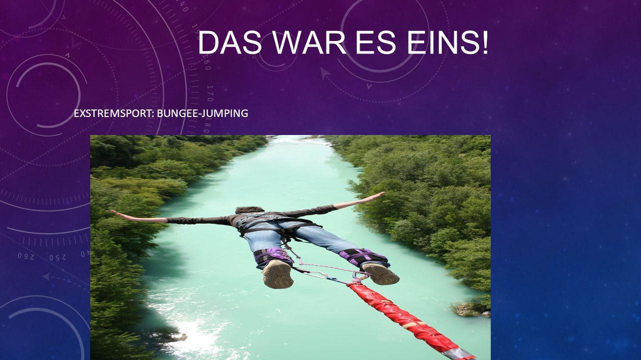 DAS WAR ES EINS! EXSTREMSPORT: BUNGEE-JUMPING