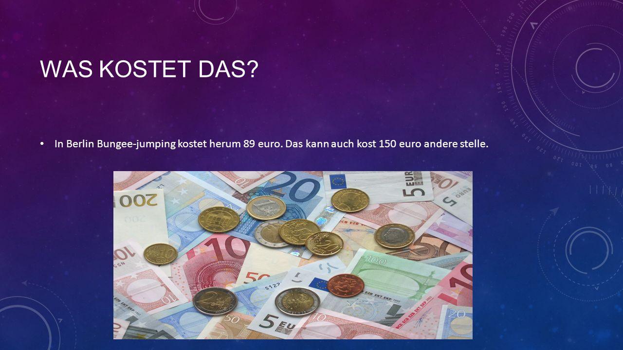 WAS KOSTET DAS. In Berlin Bungee-jumping kostet herum 89 euro.
