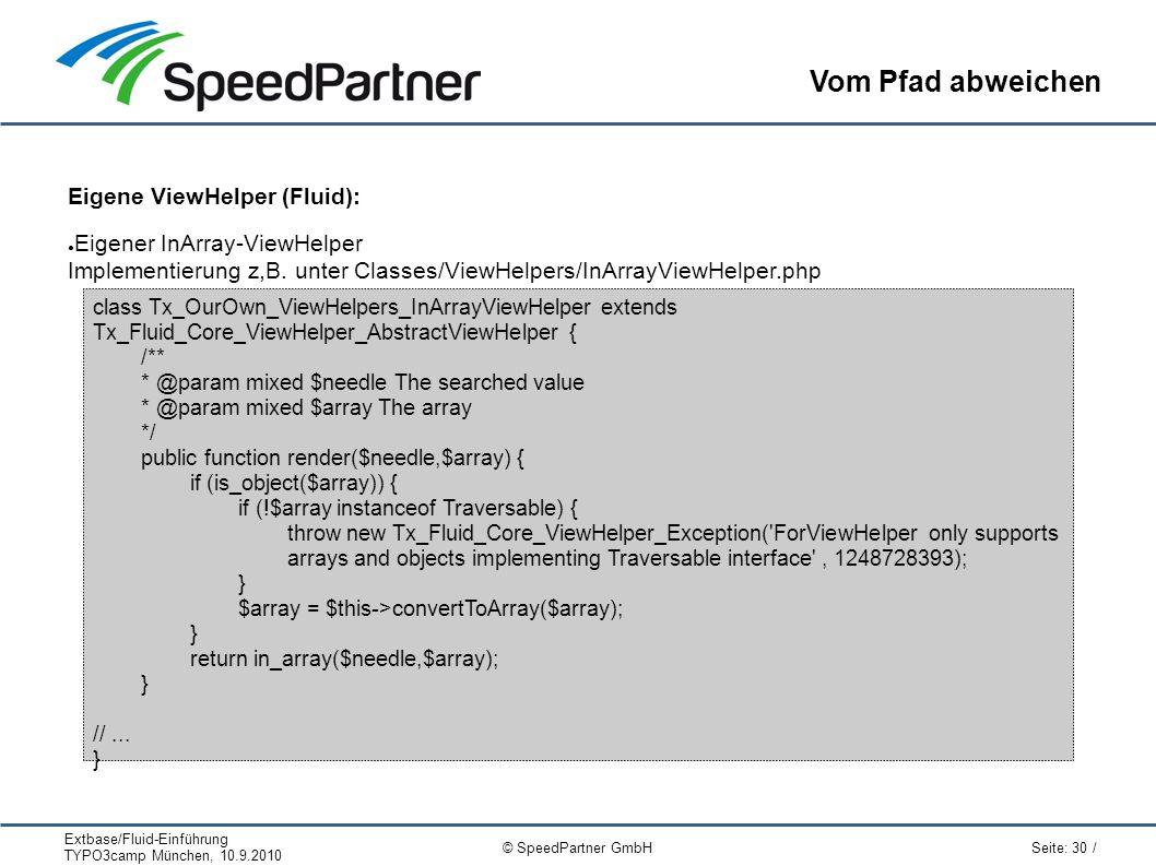 Extbase/Fluid-Einführung TYPO3camp München, 10.9.2010 Seite: 30 / © SpeedPartner GmbH Vom Pfad abweichen Eigene ViewHelper (Fluid): ● Eigener InArray-ViewHelper Implementierung z,B.