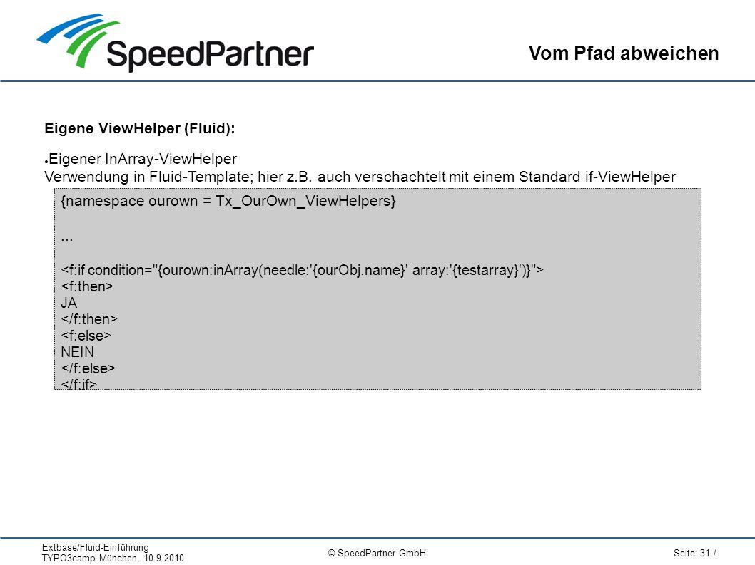 Extbase/Fluid-Einführung TYPO3camp München, 10.9.2010 Seite: 31 / © SpeedPartner GmbH Vom Pfad abweichen Eigene ViewHelper (Fluid): ● Eigener InArray-ViewHelper Verwendung in Fluid-Template; hier z.B.