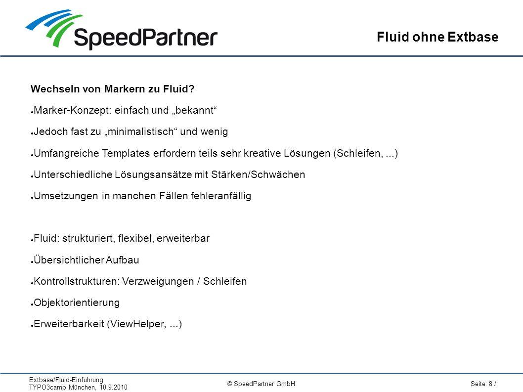 Extbase/Fluid-Einführung TYPO3camp München, 10.9.2010 Seite: 8 / © SpeedPartner GmbH Fluid ohne Extbase Wechseln von Markern zu Fluid.