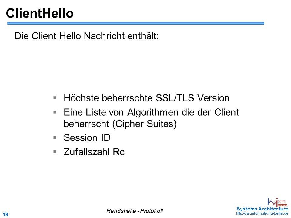 18 May 2006 - 18 Systems Architecture http://sar.informatik.hu-berlin.de ClientHello  Höchste beherrschte SSL/TLS Version  Eine Liste von Algorithme