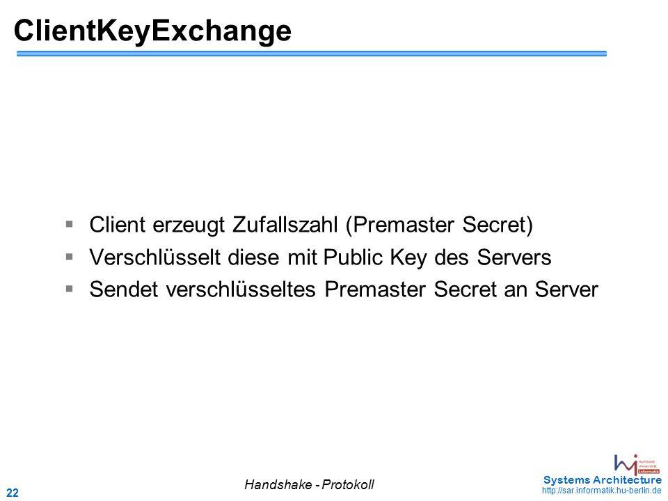 22 May 2006 - 22 Systems Architecture http://sar.informatik.hu-berlin.de ClientKeyExchange  Client erzeugt Zufallszahl (Premaster Secret)  Verschlüs