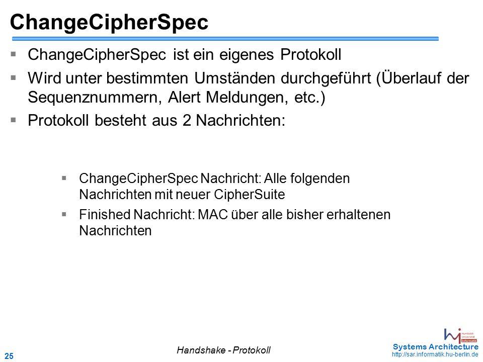 25 May 2006 - 25 Systems Architecture http://sar.informatik.hu-berlin.de ChangeCipherSpec  ChangeCipherSpec ist ein eigenes Protokoll  Wird unter be