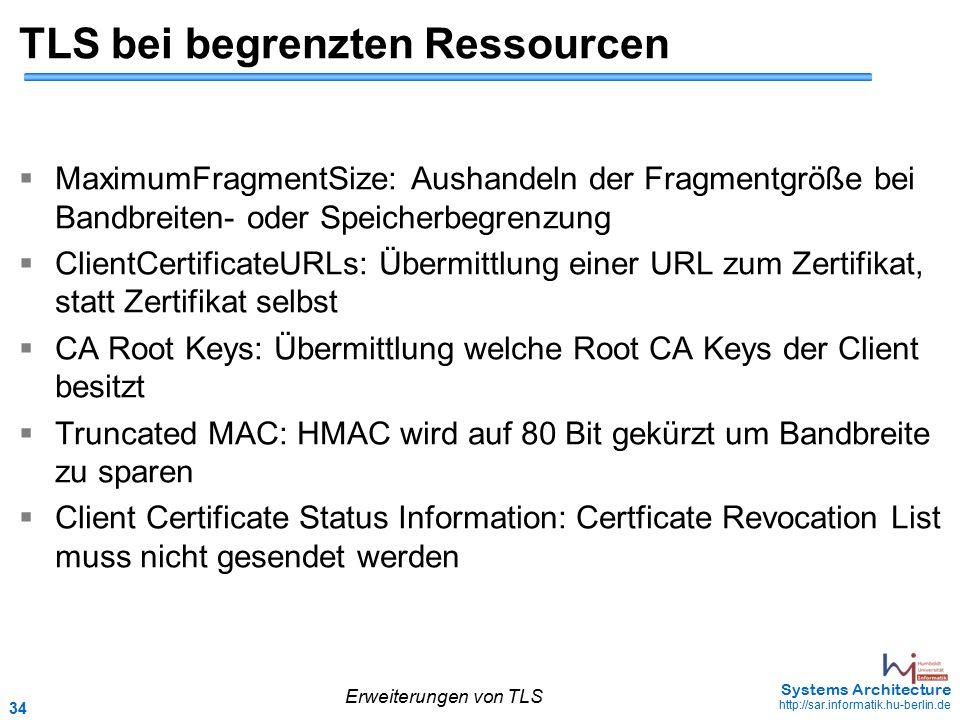 34 May 2006 - 34 Systems Architecture http://sar.informatik.hu-berlin.de TLS bei begrenzten Ressourcen  MaximumFragmentSize: Aushandeln der Fragmentg