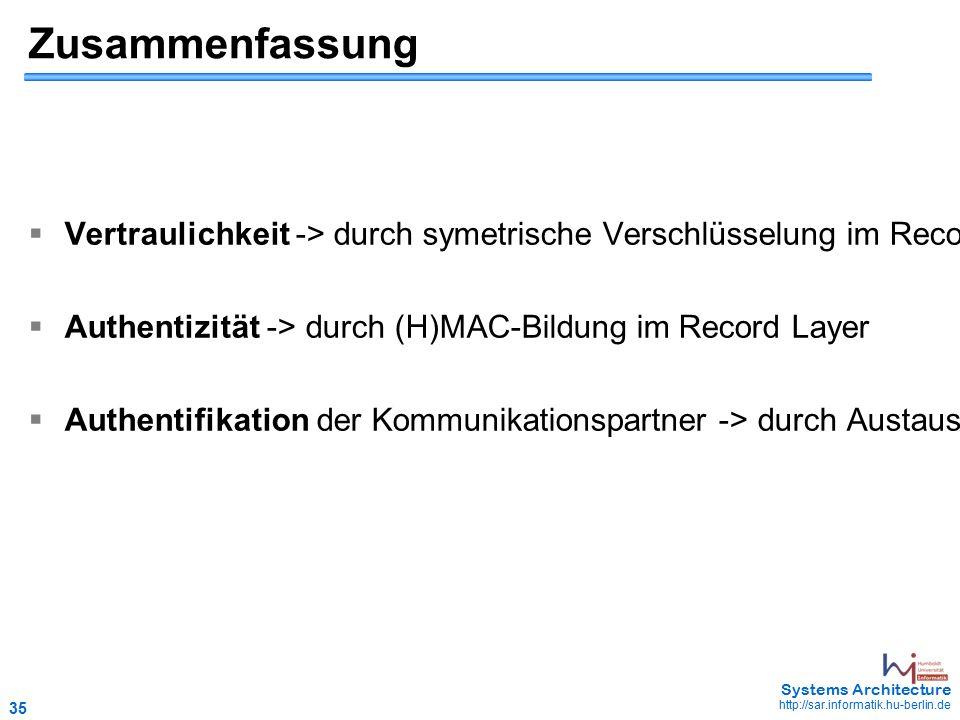 35 May 2006 - 35 Systems Architecture http://sar.informatik.hu-berlin.de Zusammenfassung  Vertraulichkeit -> durch symetrische Verschlüsselung im Rec