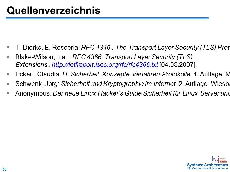 36 May 2006 - 36 Systems Architecture http://sar.informatik.hu-berlin.de Quellenverzeichnis  T. Dierks, E. Rescorla: RFC 4346. The Transport Layer Se