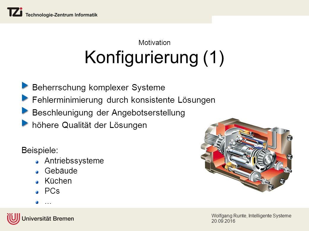 Wolfgang Runte, Intelligente Systeme 20.09.2016 Motivation Konfigurierung (2) Konfigurieren ist das Zusammenfügen von Einzelkomponenten in einer Sequenz von einzelnen Konfigurierungsschritten zu einer Gesamtlösung, genannt Konfiguration (vgl.