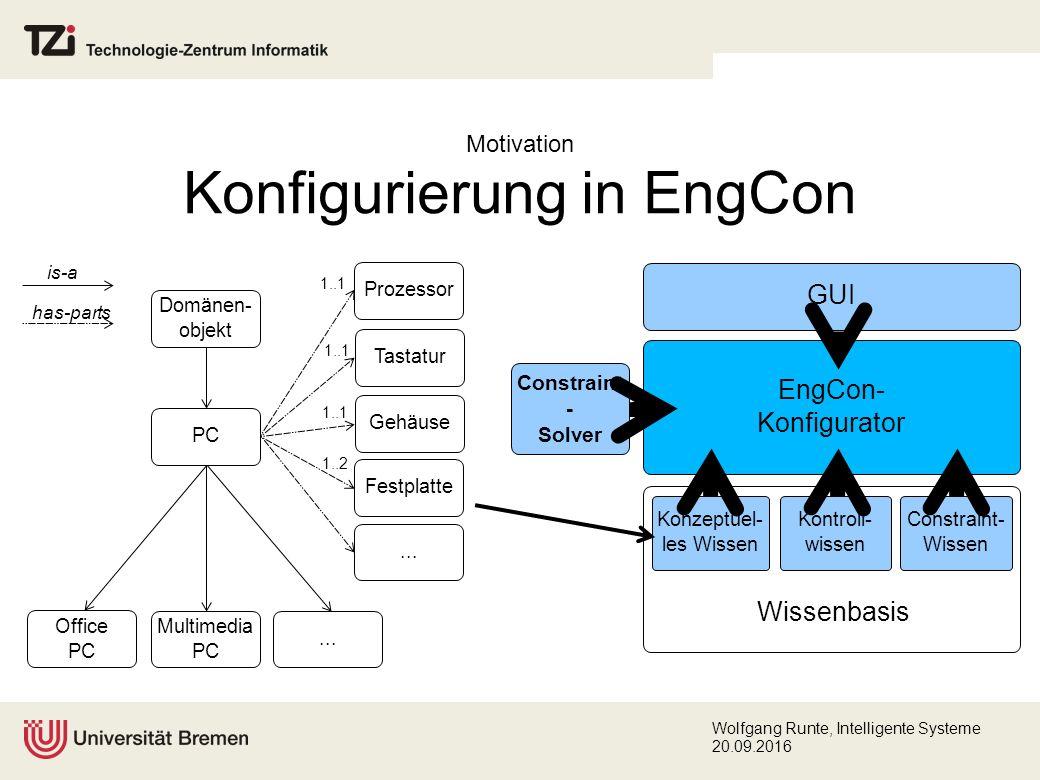 Wolfgang Runte, Intelligente Systeme 20.09.2016 Motivation Constraint-Wissen Repräsentiert Konfigurierungsrestriktionen zwischen Konzepten und Parametern der Begriffshierarchie.