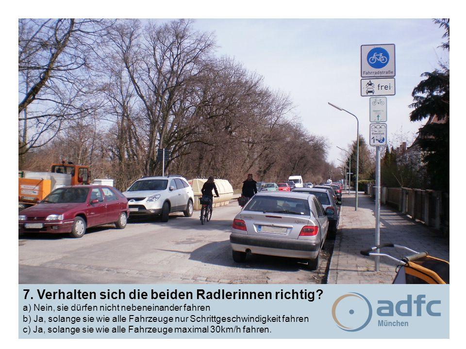 7. Verhalten sich die beiden Radlerinnen richtig? a) Nein, sie dürfen nicht nebeneinander fahren b) Ja, solange sie wie alle Fahrzeuge nur Schrittgesc