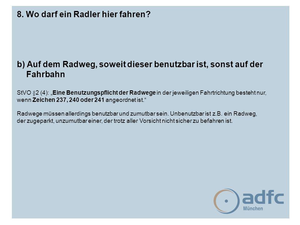 """8. Wo darf ein Radler hier fahren? b) Auf dem Radweg, soweit dieser benutzbar ist, sonst auf der Fahrbahn StVO §2 (4): """"Eine Benutzungspflicht der Rad"""
