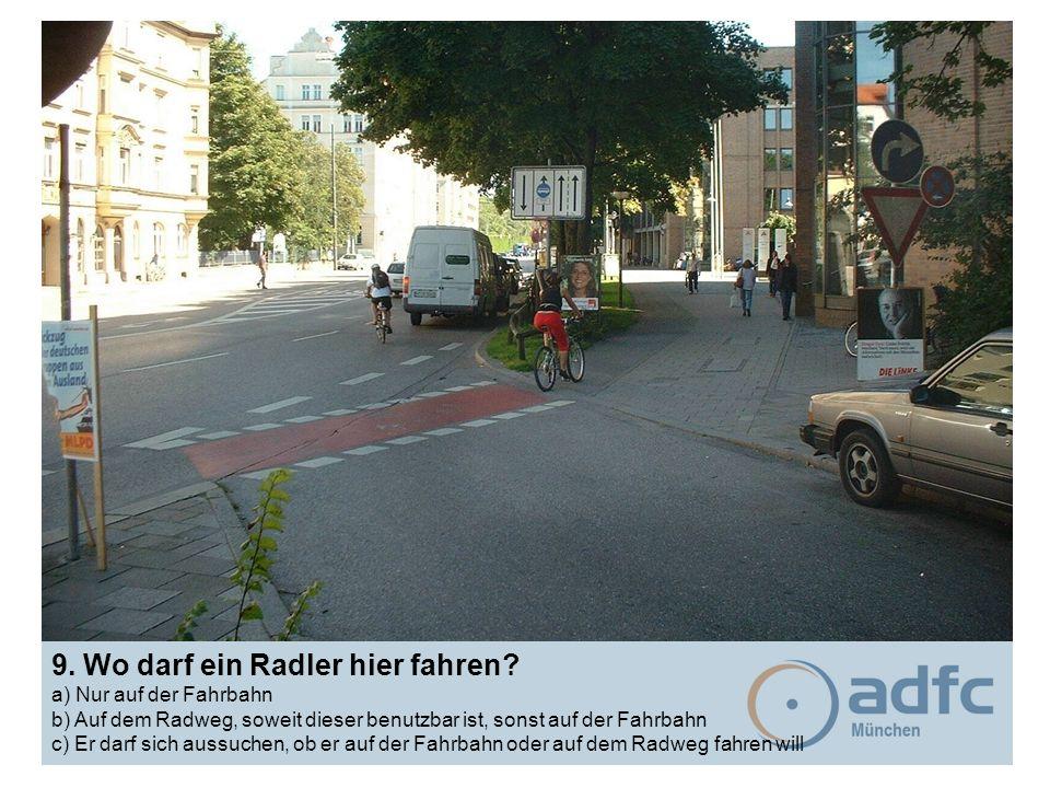 9. Wo darf ein Radler hier fahren? a) Nur auf der Fahrbahn b) Auf dem Radweg, soweit dieser benutzbar ist, sonst auf der Fahrbahn c) Er darf sich auss