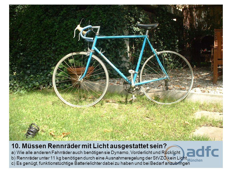 10. Müssen Rennräder mit Licht ausgestattet sein? a) Wie alle anderen Fahrräder auch benötigen sie Dynamo, Vorderlicht und Rücklicht b) Rennräder unte