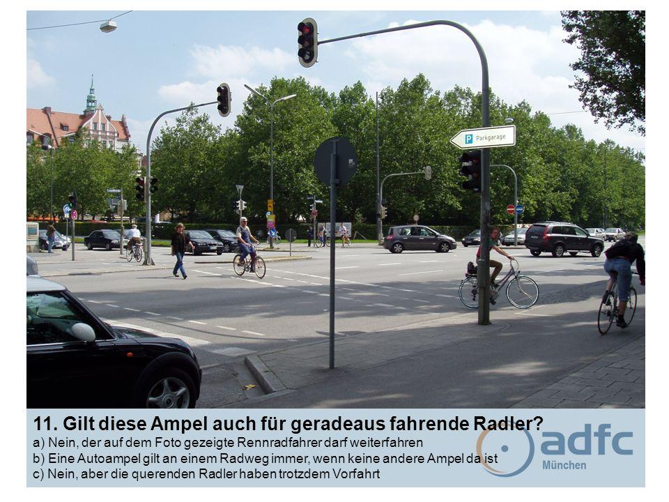 11. Gilt diese Ampel auch für geradeaus fahrende Radler? a) Nein, der auf dem Foto gezeigte Rennradfahrer darf weiterfahren b) Eine Autoampel gilt an