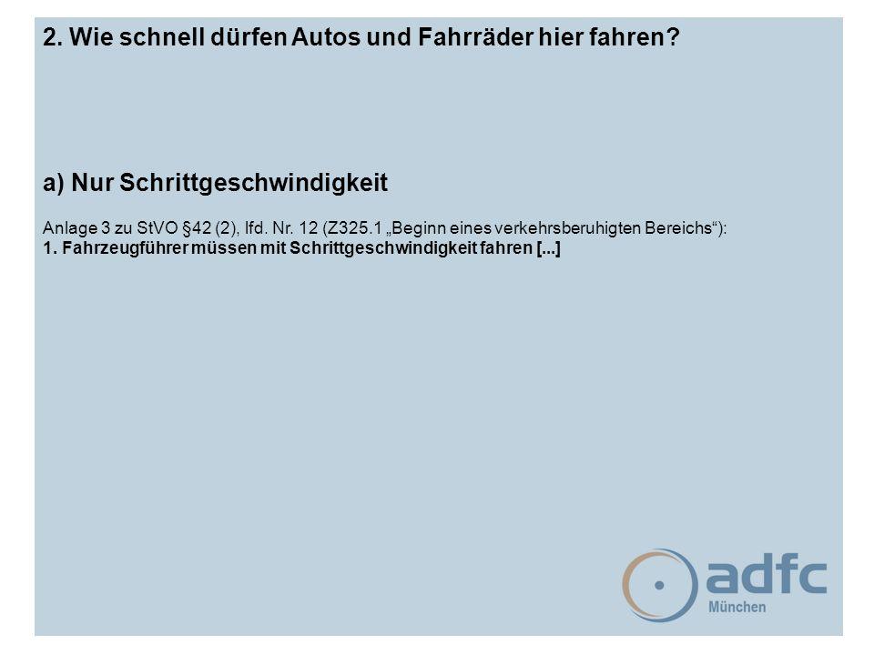 """2. Wie schnell dürfen Autos und Fahrräder hier fahren? a) Nur Schrittgeschwindigkeit Anlage 3 zu StVO §42 (2), lfd. Nr. 12 (Z325.1 """"Beginn eines verke"""