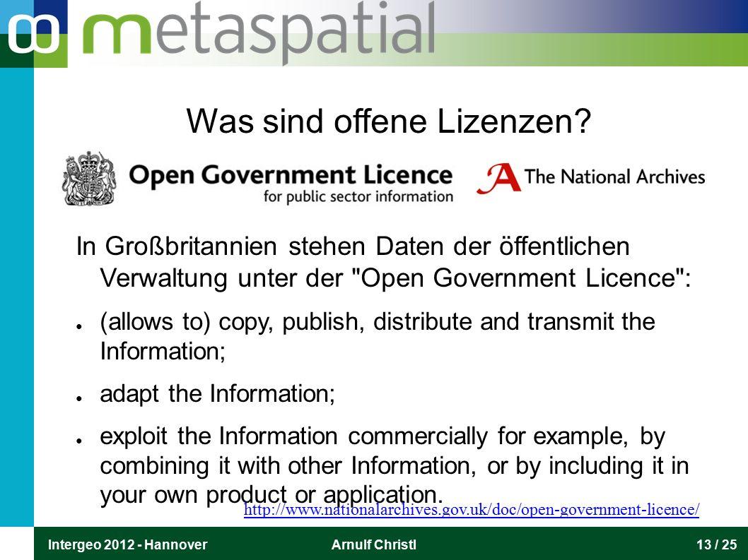 Intergeo 2012 - HannoverArnulf Christl13 / 25 Was sind offene Lizenzen? In Großbritannien stehen Daten der öffentlichen Verwaltung unter der