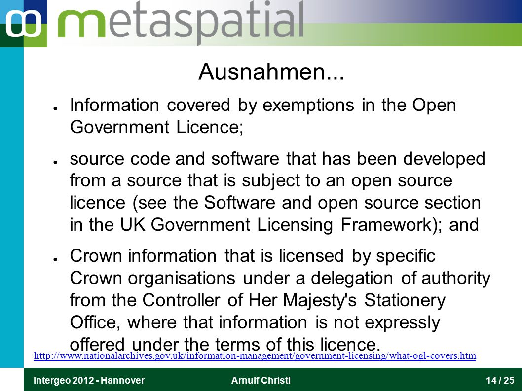 Intergeo 2012 - HannoverArnulf Christl14 / 25 Ausnahmen... ● Information covered by exemptions in the Open Government Licence; ● source code and softw