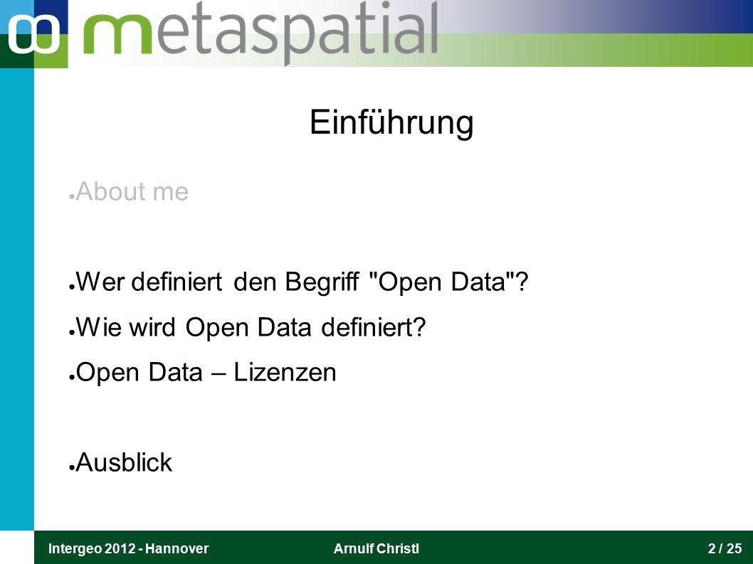 Intergeo 2012 - HannoverArnulf Christl2 / 25 Einführung ● About me ● Wer definiert den Begriff Open Data .