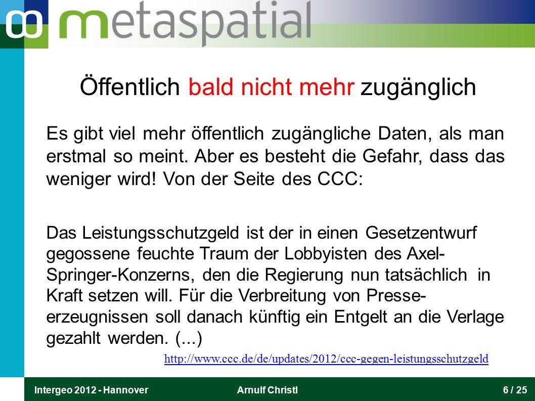 Intergeo 2012 - HannoverArnulf Christl6 / 25 Öffentlich bald nicht mehr zugänglich Es gibt viel mehr öffentlich zugängliche Daten, als man erstmal so