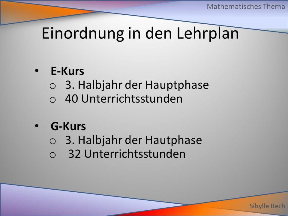 Einordnung in den Lehrplan Sibylle Rech Mathematisches Thema E-Kurs o 3.