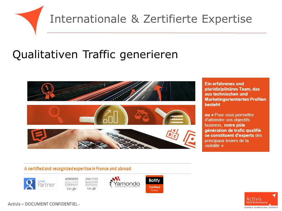 Internationale & Zertifierte Expertise Activis – DOCUMENT CONFIDENTIEL - 5 Qualitativen Traffic generieren A certified and recognized expertise in Fra