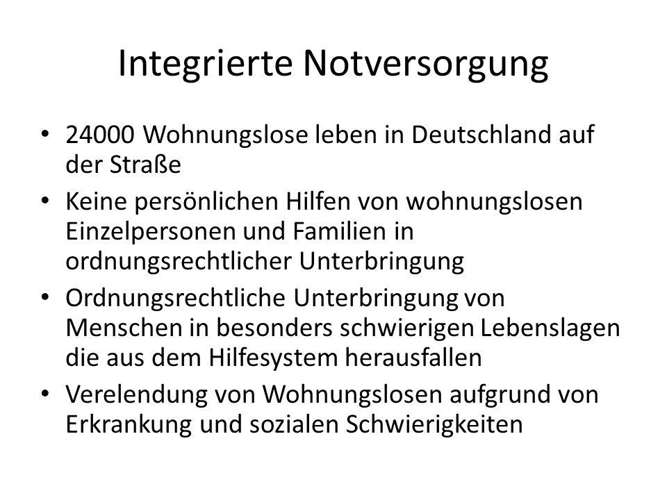 Integrierte Notversorgung 24000 Wohnungslose leben in Deutschland auf der Straße Keine persönlichen Hilfen von wohnungslosen Einzelpersonen und Famili