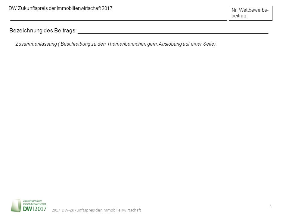 DW-Zukunftspreis der Immobilienwirtschaft 2017 5 2017 DW-Zukunftspreis der Immobilienwirtschaft Nr. Wettbewerbs- beitrag: Zusammenfassung ( Beschreibu
