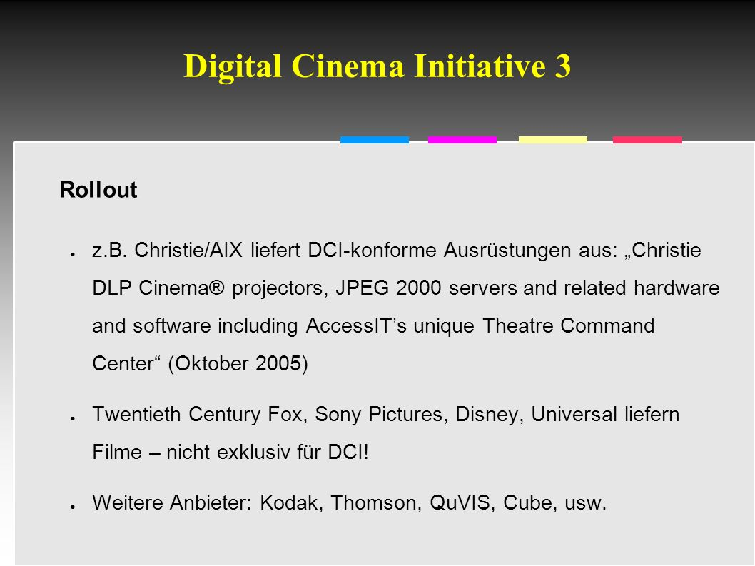 Informatik & Gesellschaft - TU Berlin – 2005 - Digital Cinema Initiative 3 Rollout ● z.B.