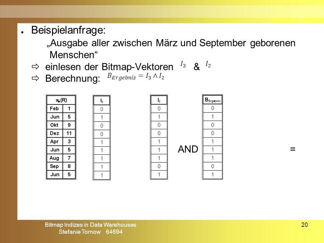 """Bitmap Indizes in Data Warehouses Stefanie Tornow 64694 20 ● Beispielanfrage: """"Ausgabe aller zwischen März und September geborenen Menschen""""  einlese"""