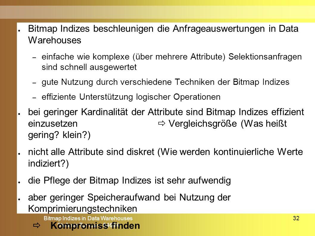 Bitmap Indizes in Data Warehouses Stefanie Tornow 64694 32 ● Bitmap Indizes beschleunigen die Anfrageauswertungen in Data Warehouses – einfache wie ko