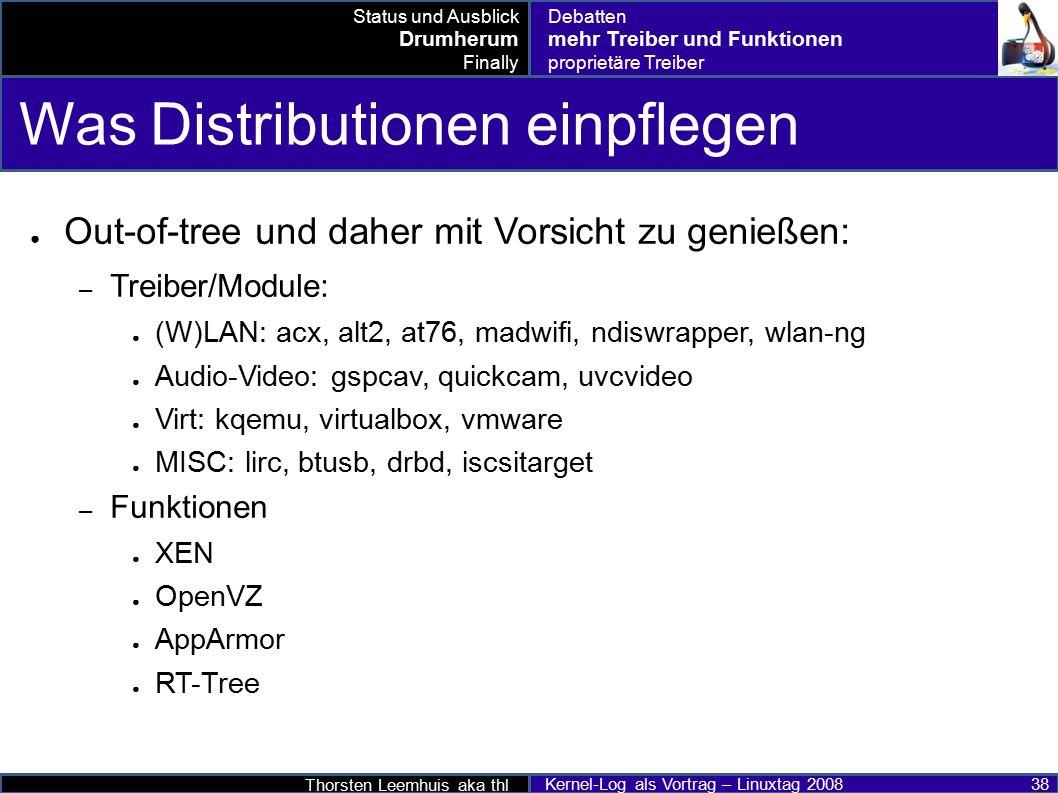 Thorsten Leemhuis aka thl Kernel-Log als Vortrag – Linuxtag 2008 38 Was Distributionen einpflegen ● Out-of-tree und daher mit Vorsicht zu genießen: –