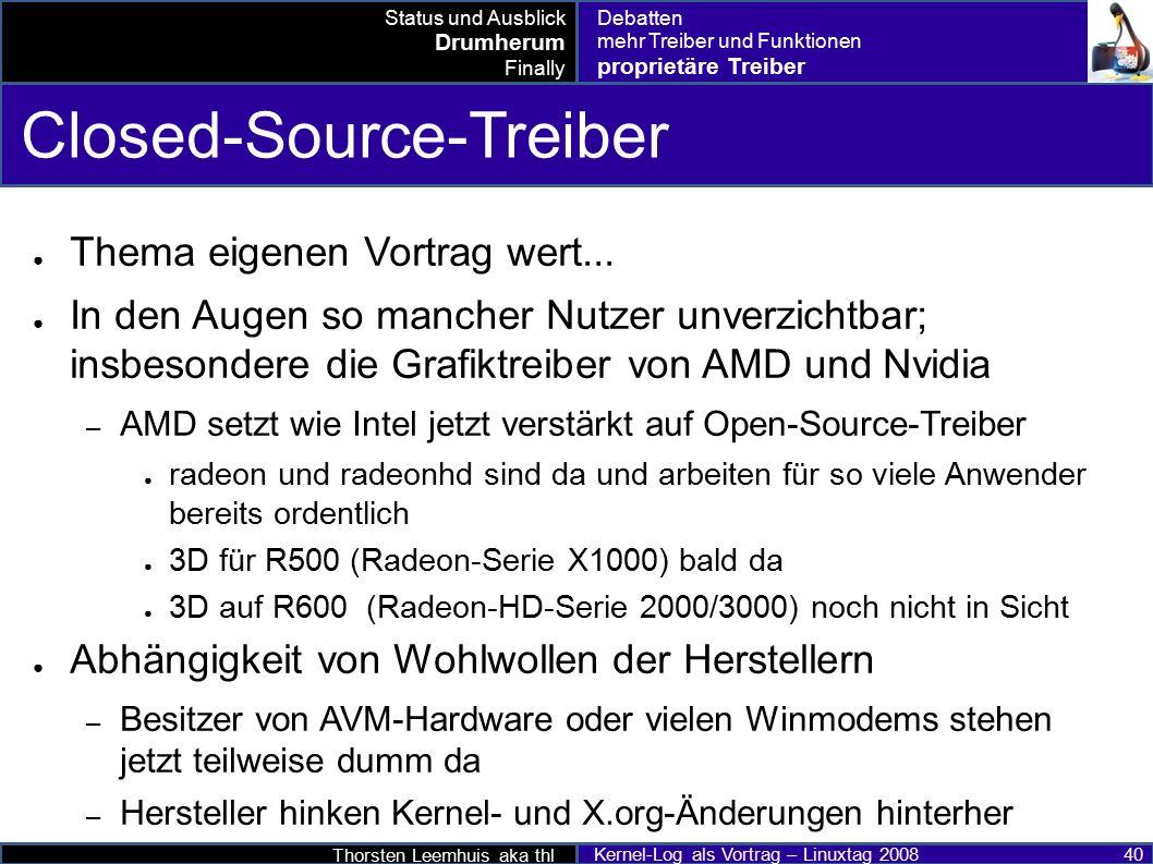Thorsten Leemhuis aka thl Kernel-Log als Vortrag – Linuxtag 2008 40 Closed-Source-Treiber ● Thema eigenen Vortrag wert...