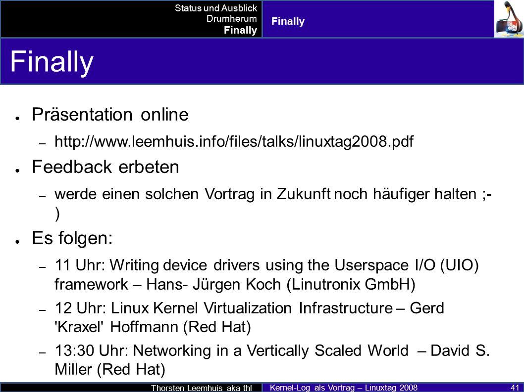 Thorsten Leemhuis aka thl Kernel-Log als Vortrag – Linuxtag 2008 41 Finally ● Präsentation online – http://www.leemhuis.info/files/talks/linuxtag2008.