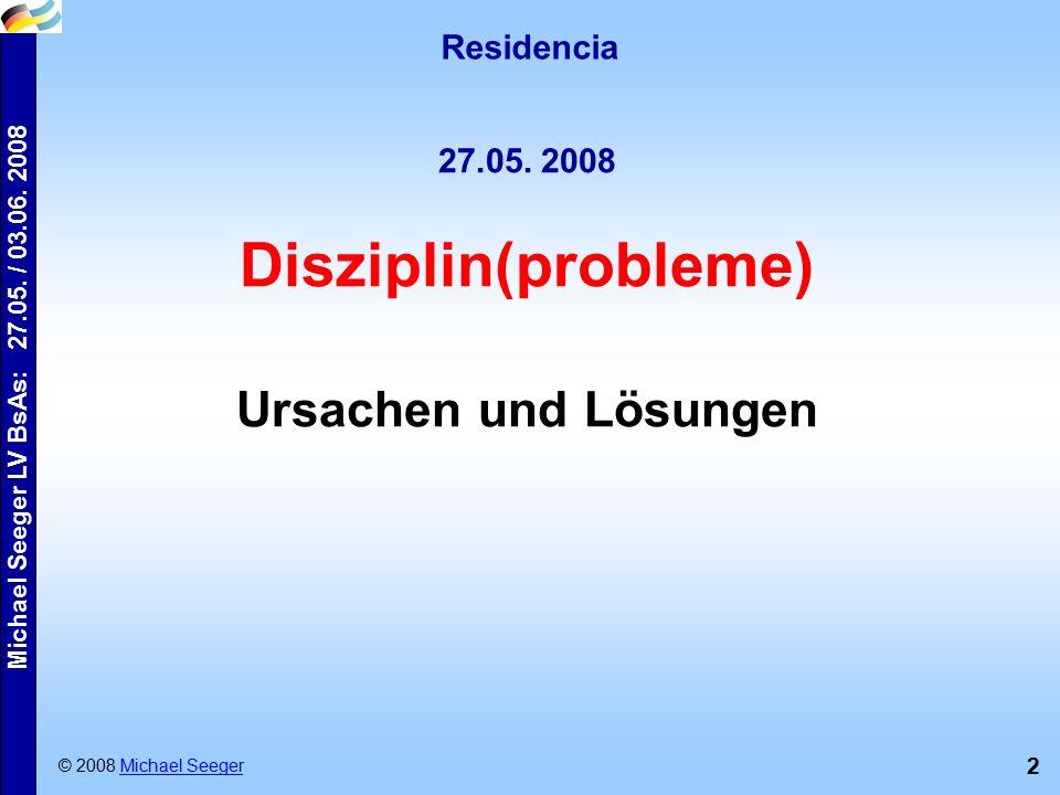 2 Residencia © 2008 Michael SeegerMichael Seeger 27.05. 2008 Disziplin(probleme) Ursachen und Lösungen