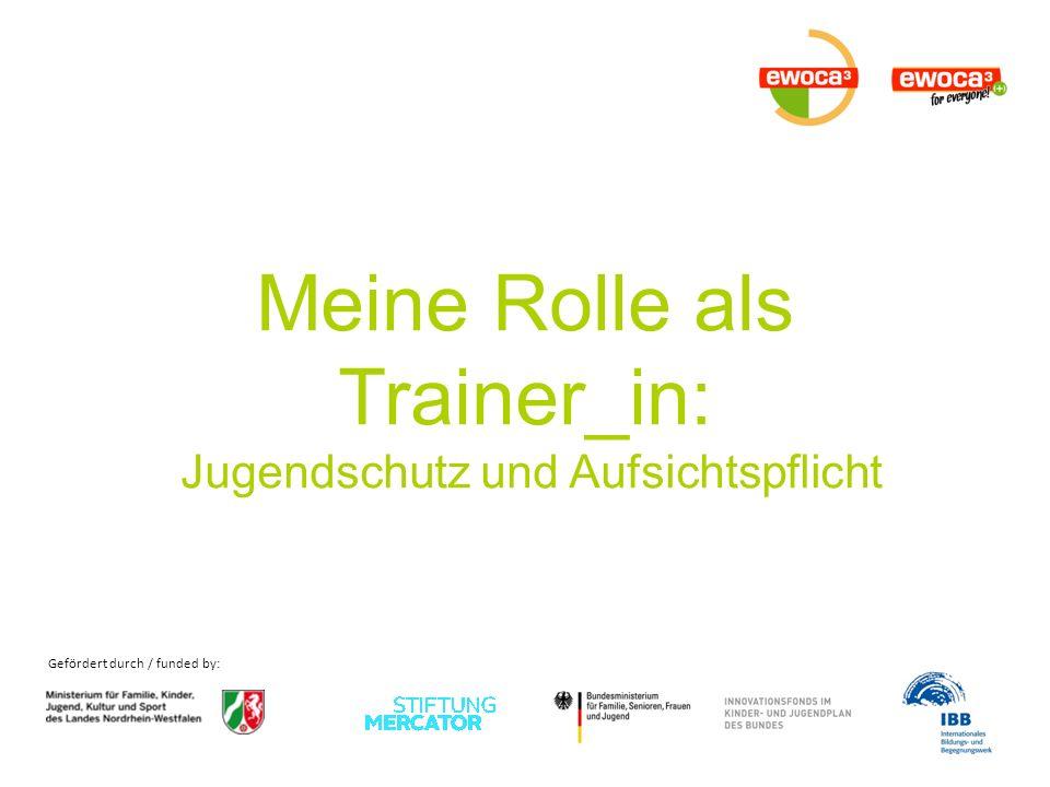 Gefördert durch / funded by: Meine Rolle als Trainer_in: Jugendschutz und Aufsichtspflicht